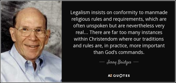 quote-legalism-insists-on-conformity-to-manmade-religious-rules-and-requirements-which-are-jerry-bridges-79-74-47