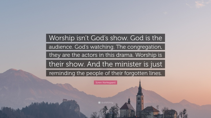 Kierkegaard-Quote-Worship-isn-t-God-s-show-God-is-the