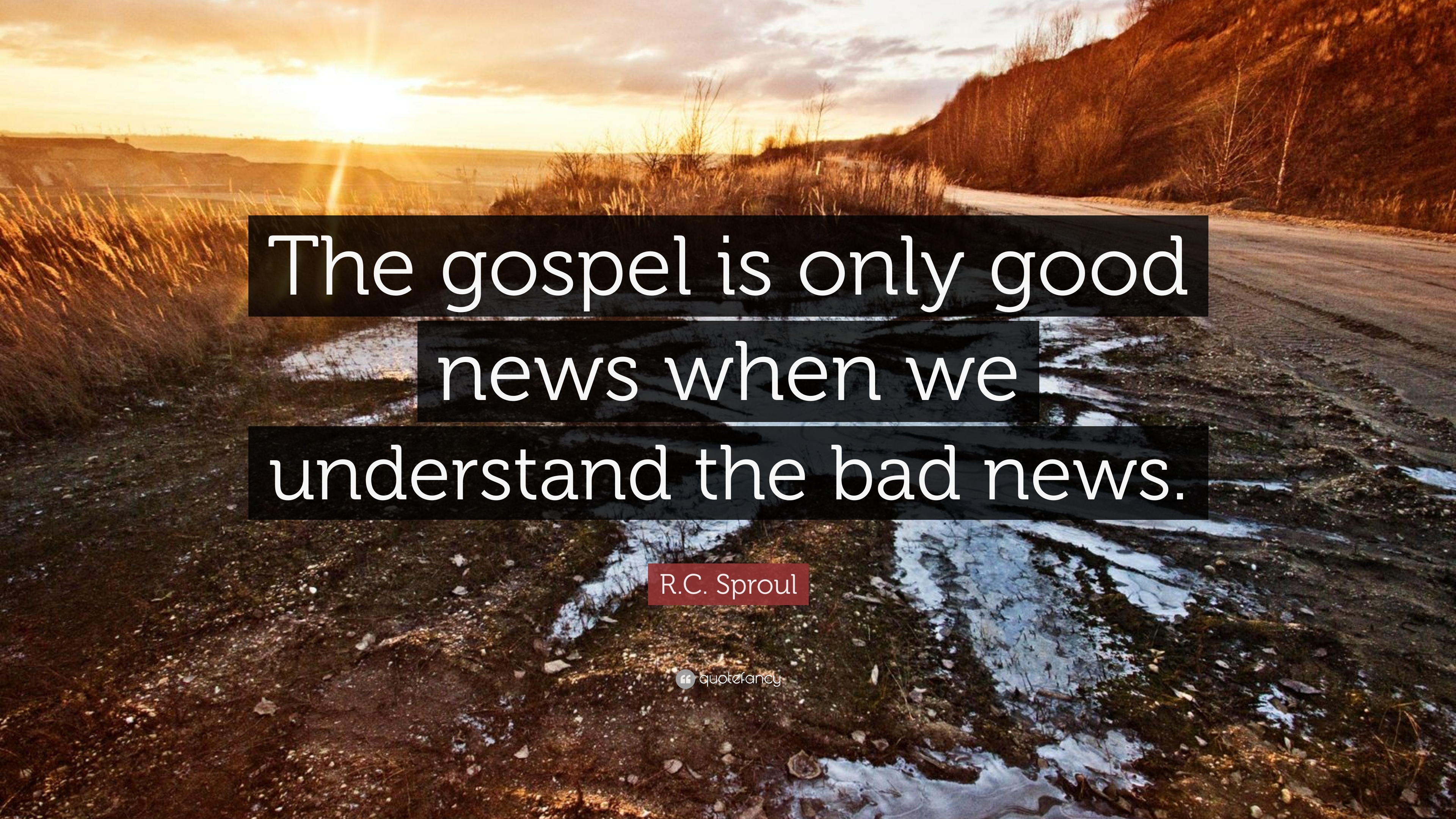 R-C-Sproul-Quote-The-gospel-is-only-good-news-when-we-understand